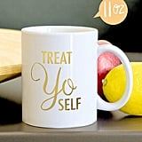 Treat Yo Self Mug ($18)