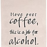 Ellembee Home Move Over, Coffee, This Is a Job For Alcohol Tea Towel