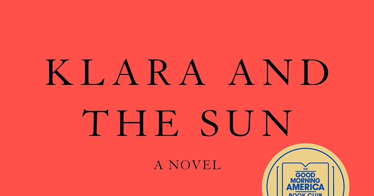 Kazuo Ishiguro's Klara and the Sun Is a Masterpiece — 15 Books to Read Next