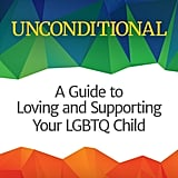Unconditional: A Guide to Loving and Supporting Your LGBTQ Child by Telaina Eriksen
