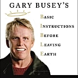 Buseyisms: Gary Busey's Basic Instructions Before Leaving Earth by Gary Busey