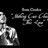"""Nothing Can Change This Love"" by Sam Cooke"