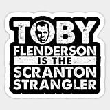 Toby is the Scranton Strangler Sticker