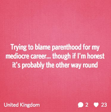 """""""Trying to blame parenthood for my mediocre career . . . """""""