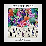 """Gum (Everybody's My Friend)"" by Oyster Kids"