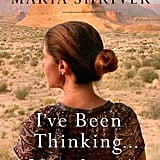 I've Been Thinking . . . (Reflections, Prayers, and Meditations For a Meaningful Life) by Maria Shriver, Out Feb. 27