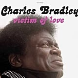 """Victim of Love"" by Charles Bradley"