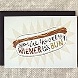 You're the Only Wiener For My Bun ($5)