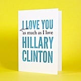 I Love You Almost as Much as I Love Hillary Clinton ($4)