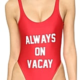 The quote on this Private Party Always on Vacay One-Piece ($99) says it all.
