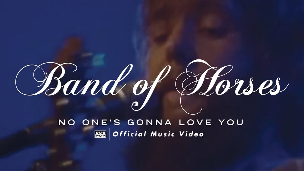 """""""No One's Gonna Love You"""" by Band of Horses"""