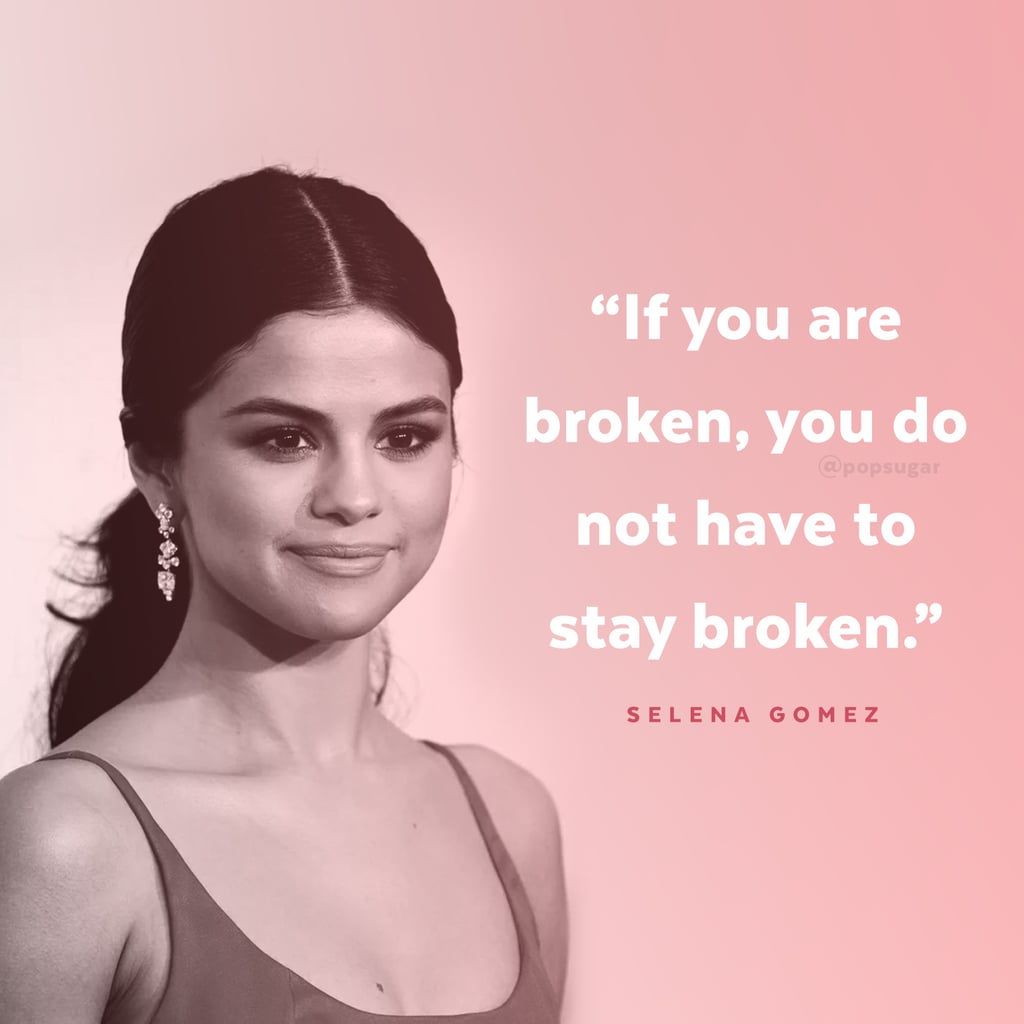 """""""If you are broken, you do not have to stay broken."""" — Selena Gomez at the American Music Awards in 2016"""