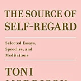 The Source of Self-Regard: Selected Essays, Speeches, and Meditation by Toni Morrison (coming Feb. 12)