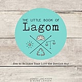 The Little Book of Lagom: How to Balance Your Life the Swedish Way by Jonny Jackson & Elias Larsen