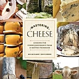 Mastering Cheese: Lessons For Connoisseurship From a Maitre Fromager ($28)