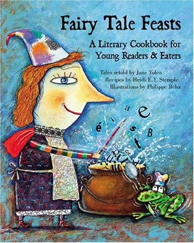 Fairy Tale Feasts: A Literary Cookbook For Young Readers & Eaters
