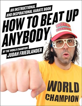 How to Beat Up Anybody by Judah Friedlander ($18)