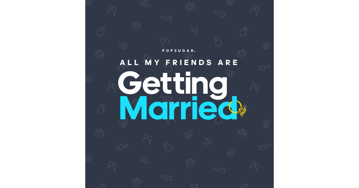 All My Friends Are Getting Married