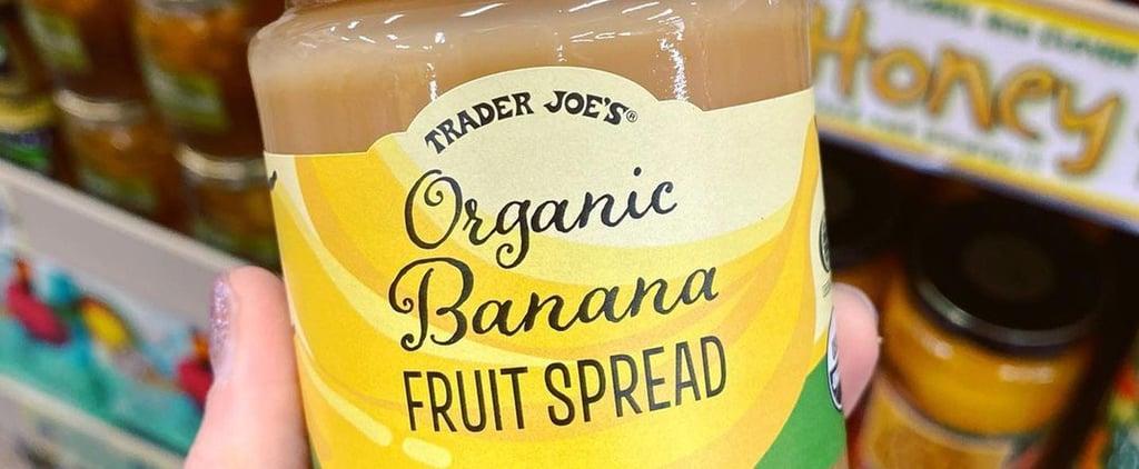 People Have Feelings on Trader Joe's New Banana Fruit Spread