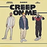 """""""Creep On Me"""" by GASHI feat. French Montana and DJ Snake"""