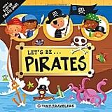 Tiny Travelers: Let's Be . . . Pirates