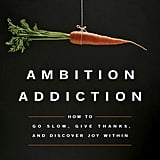 Ambition Addiction: How to Go Slow, Give Thanks, and Discover Joy Within by Benjamin Shalva