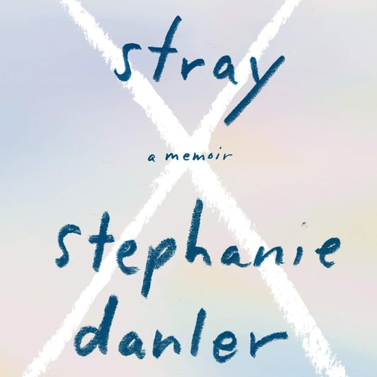 Read a Book Review For Stephanie Danler's Memoir, Stray