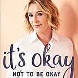 It's Okay Not to Be Okay: Moving Forward One Day at a Time by Sheila Walsh