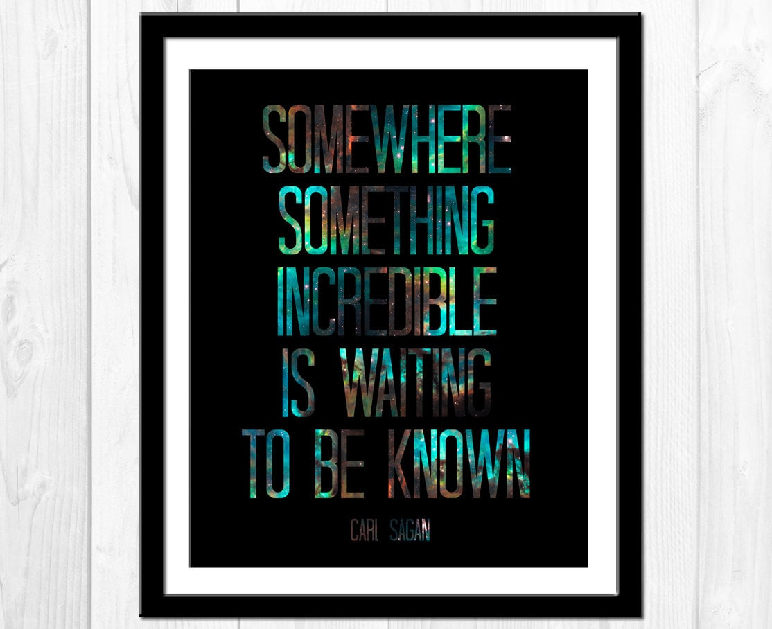 """""""Somewhere something incredible is waiting to be known."""" Open your eyes to something undiscovered with this poster ($14) by Etsy user tiedyejedi."""