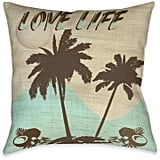 You could totally decorate your couch or even bed with this cute throw pillow. Love Life Throw Pillow ($30)