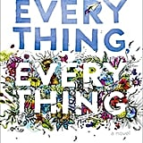 Everything, Everything by Nicola Yoon ($19) When Maddy, a girl who is literally allergic to the world, decides to take her biggest risk in befriending the new neighbor, Olly, she realizes that some risks are worth taking.