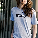 "There truly aren't many ""words"" to describe how cool Emerson Fry's Word Tee ($68) is. I'll be wearing it all season, with everything from wide-legged jeans and slouchy printed shorts for daytime to an edgy pair of leather leggings for the weekend.  — Britt Stephens"