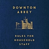 Downton Abbey: Rules For Household Staff ($9)