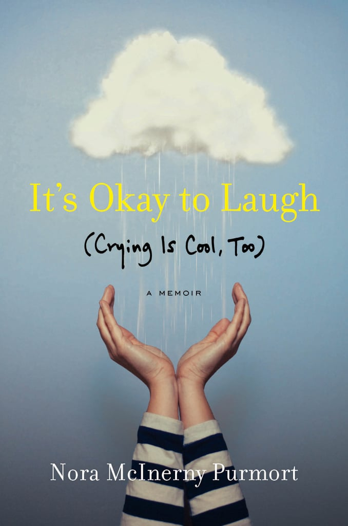 It's Okay To Laugh (Crying is Cool Too) by Nora McInerny Purport, May 24