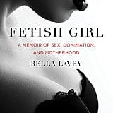 Fetish Girl: A Memoir of Sex, Domination, and Motherhood by Bella LaVey, Out Nov. 13