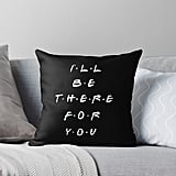 """""""I'll Be There For You"""" Throw Pillow"""