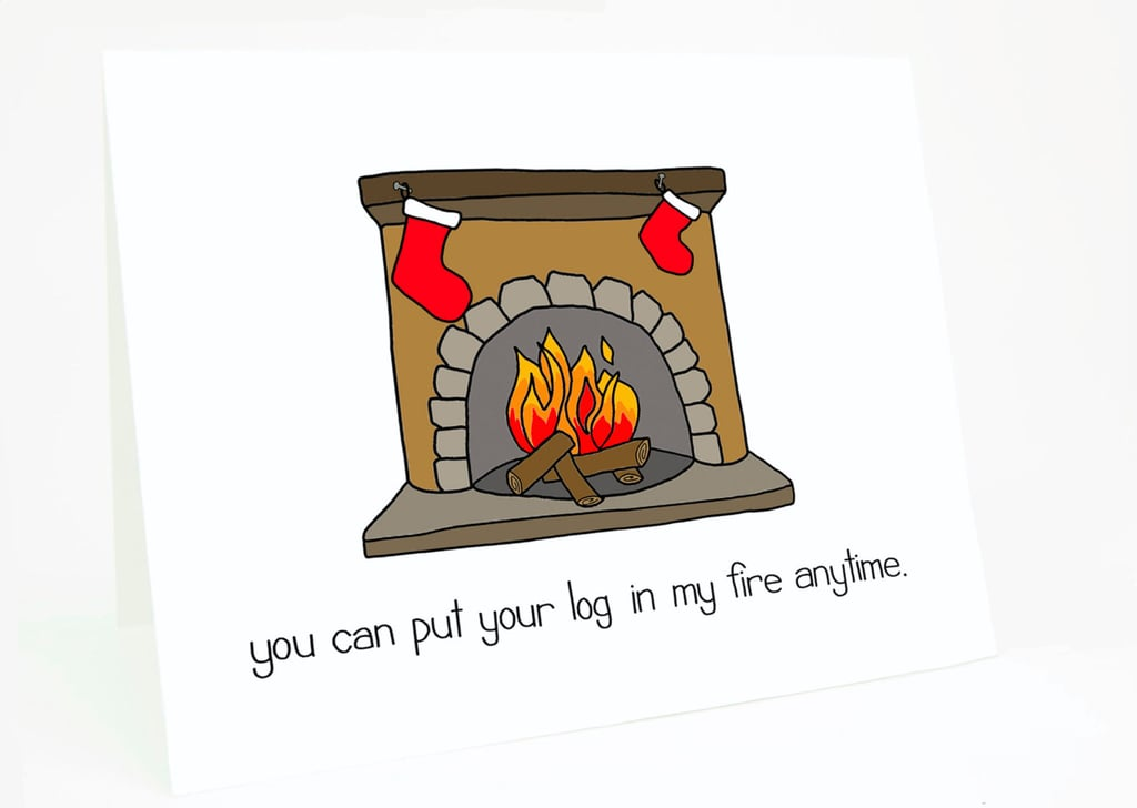 You can put your log in my fire anytime ($4)