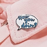 Friends How You Doin' Enamel Pin