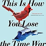 This Is How You Lose the Time War by Amal El-Mohtar