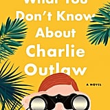 What You Don't Know About Charlie Outlaw by Leah Stewart, Out March 27