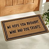 We Hope You Brought Wine and Dog Treats Doormat