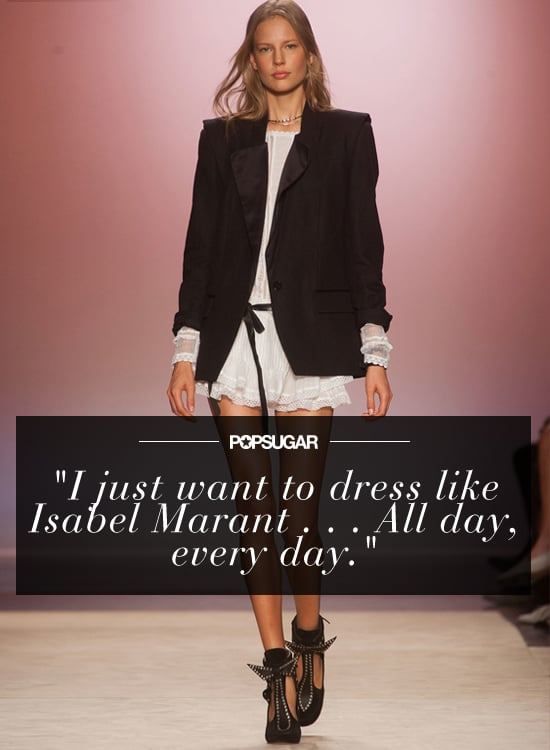 """""""I just want to dress like Isabel Marant — that perfect blend of luxe-louche Parisian. All day, every day."""" — Leah Melby, associate editor"""