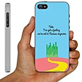 """Toto, I've Got a Feeling"" Case ($18) for iPhone 5"