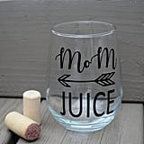 Mom Juice Wine Glass With Vinyl Wording