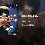 """Boys Don't Cry"" by The Cure"