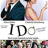 I Do: How to Get Married and Stay Single (Prete-moi ta Main)