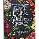 Irena Macri: Eat Drink Paleo Cookbook