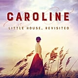 Caroline: Little House, Revisited by Sarah Miller, Out Sept. 19