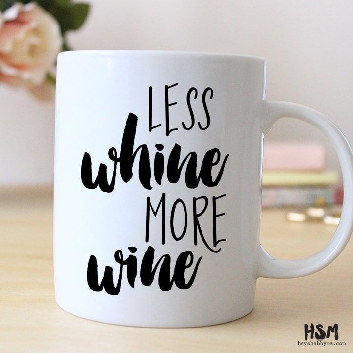 Less Whine, More Wine Mug