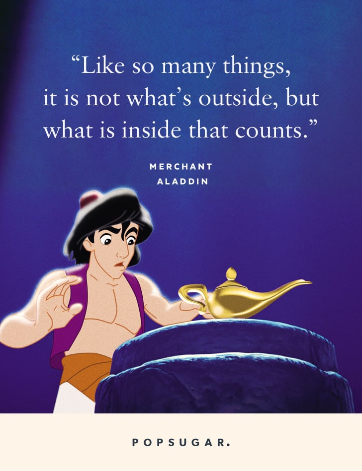 """""""Like so many things, it is not what's outside, but what is inside that counts."""" — Merchant, Aladdin"""
